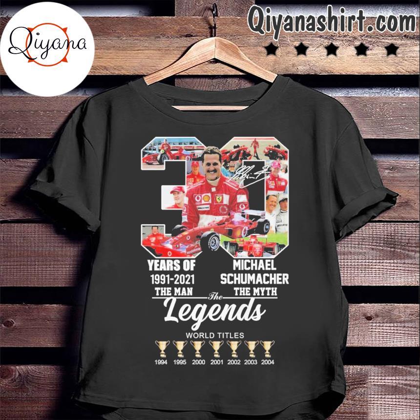 30 years of 1991 2021 the man michael schumacher the legends world titles shirt