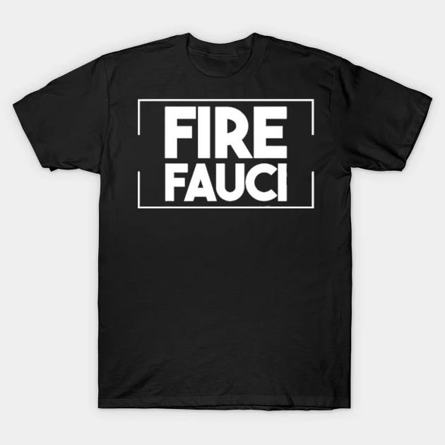 Fire faucI fire faucI faucI lied faucI shirt