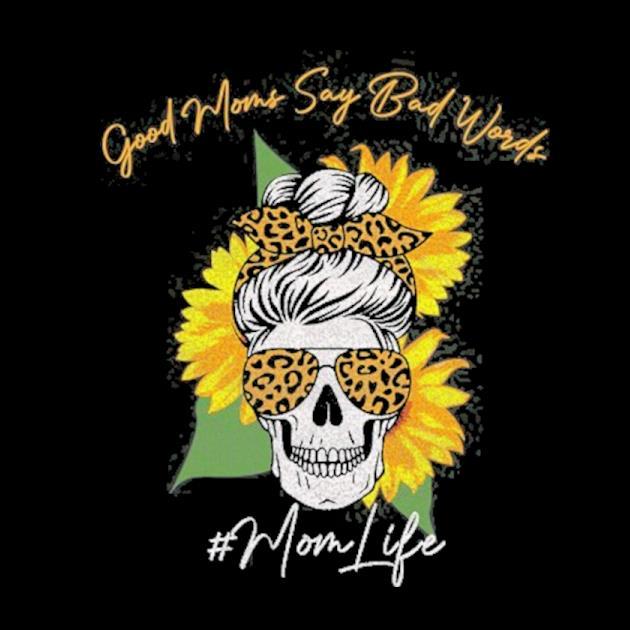 Good moms say bad words mom life sugar skull sunflower women preview