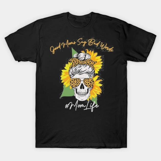 Good moms say bad words mom life sugar skull sunflower women shirt
