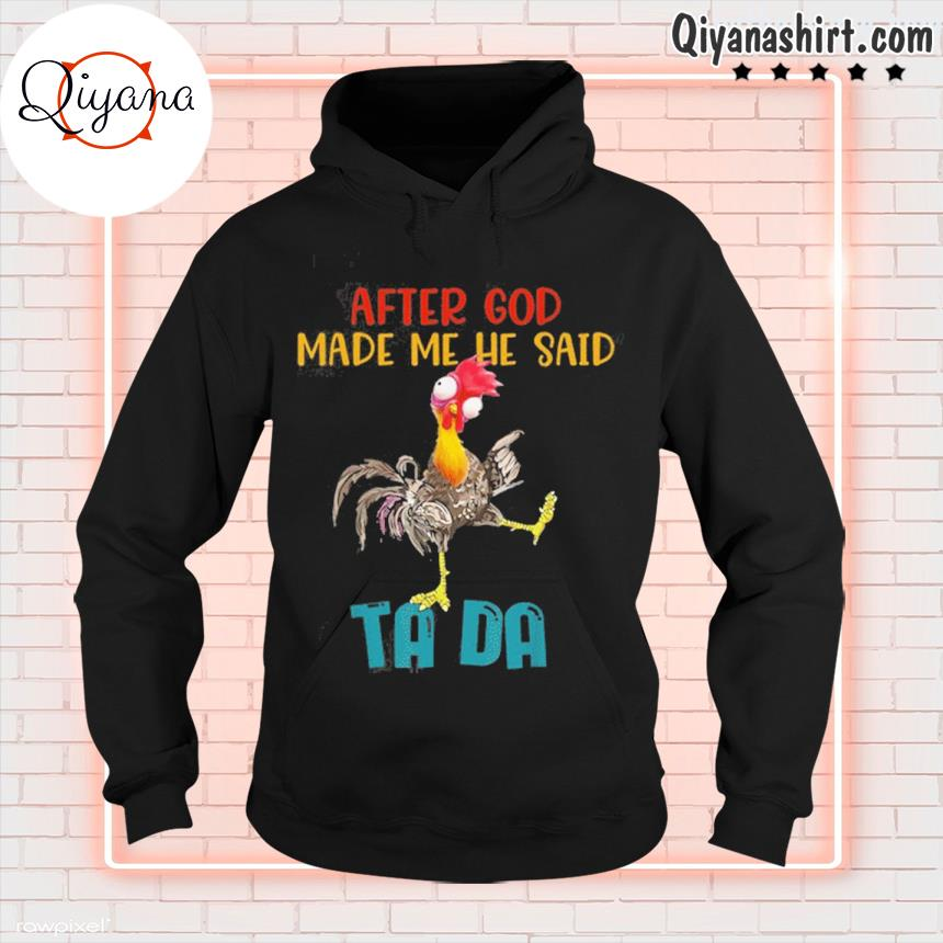 Official after god made me he said tada funny chicken hoodie-black