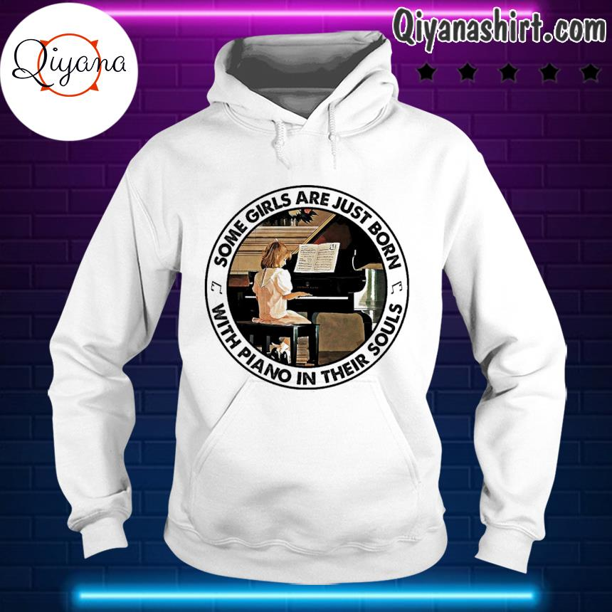 Some girls are just born with piano in their souls s hoodie-white