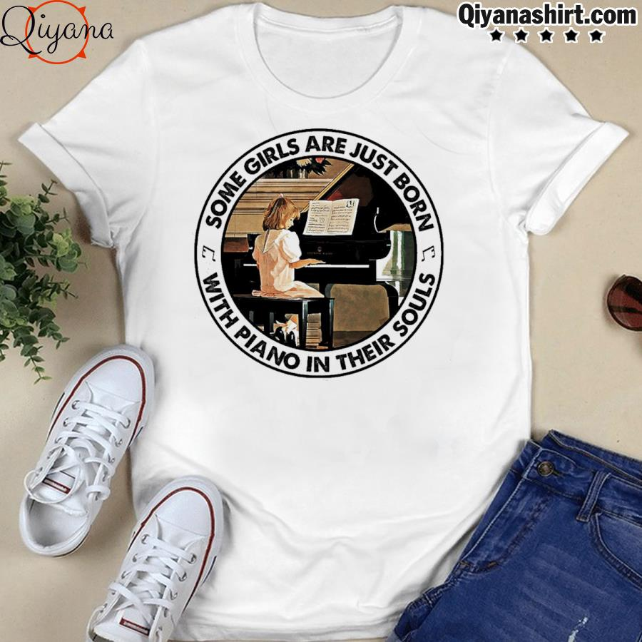 Some girls are just born with piano in their souls shirt
