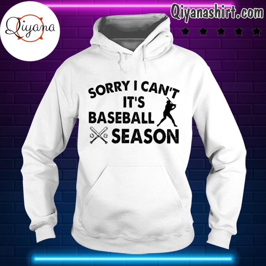 Sorry I can't it's baseball season s hoodie-white