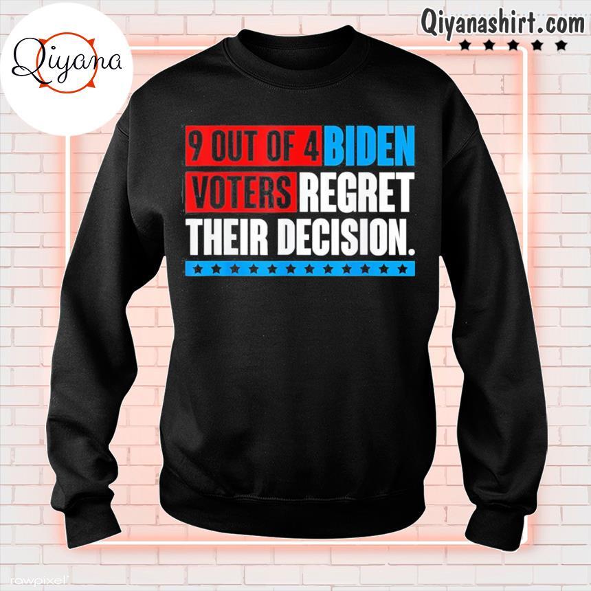 2021 9 out of 4 biden voters regret their decision president s sweatshirt-black
