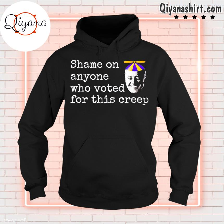 2021 anti biden shame on anyone who voted for this creep s hoodie-black