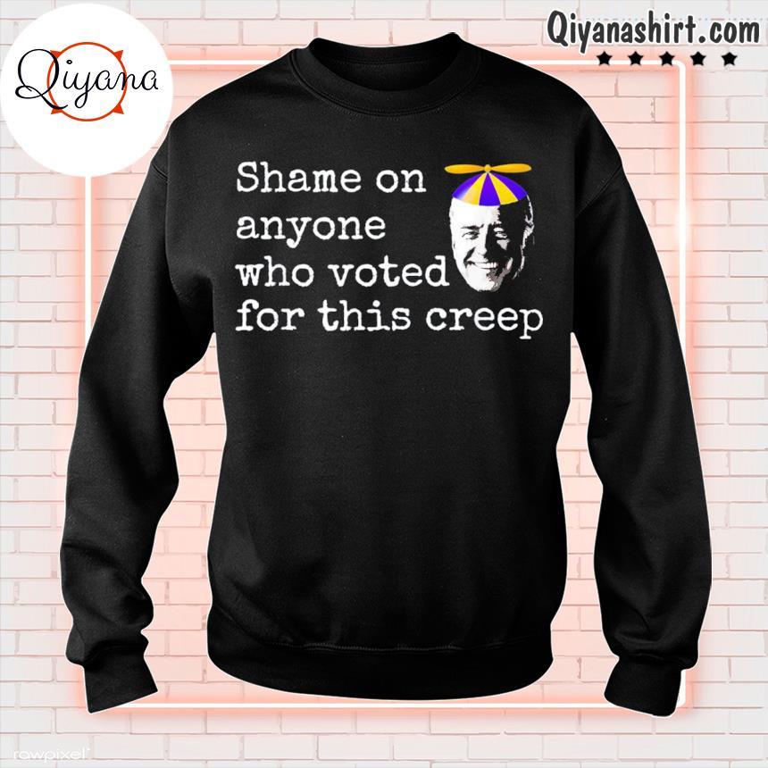 2021 anti biden shame on anyone who voted for this creep s sweatshirt-black