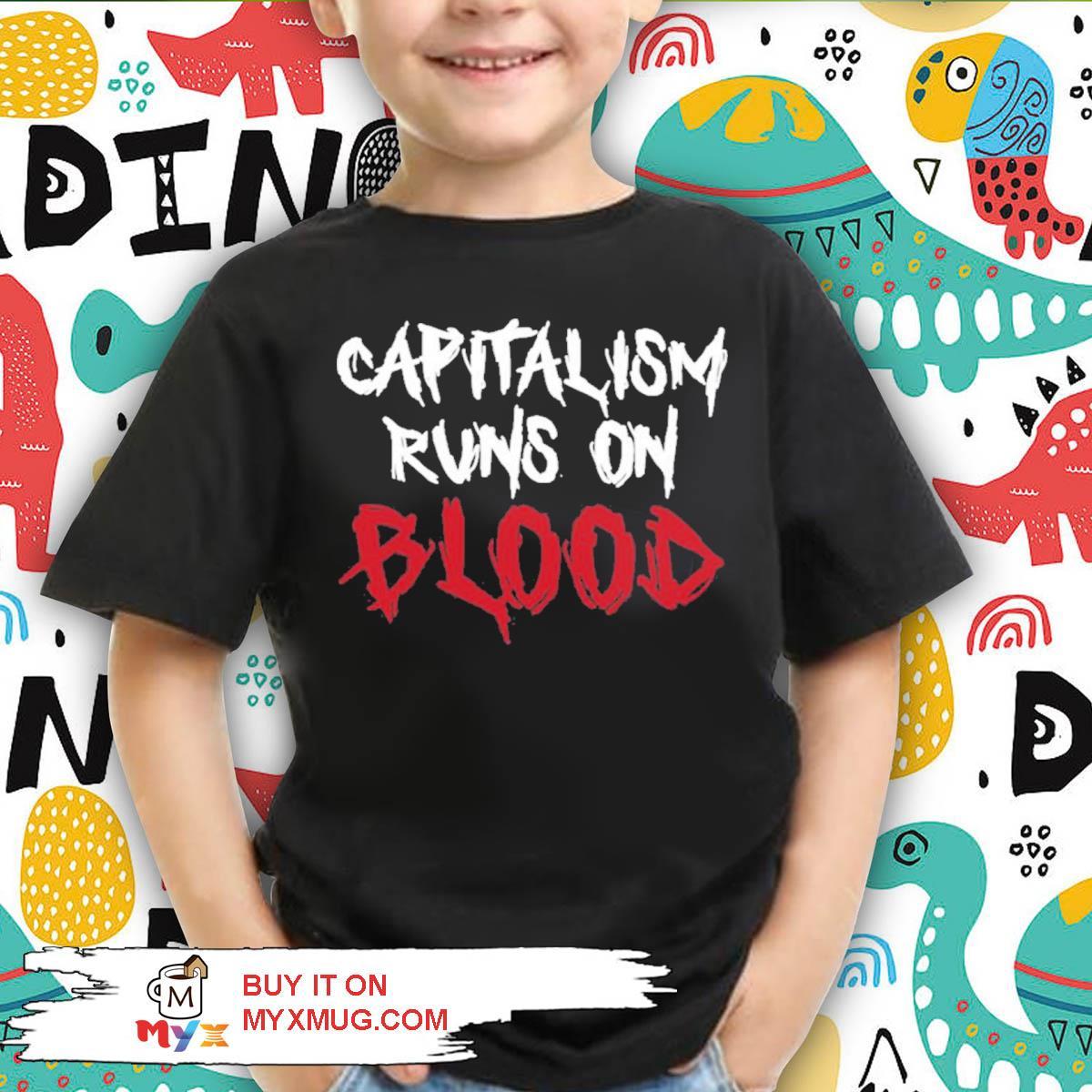 Capitalism runs on blood war is racket left flank vets merch capitalism runs on blood s kid shirt