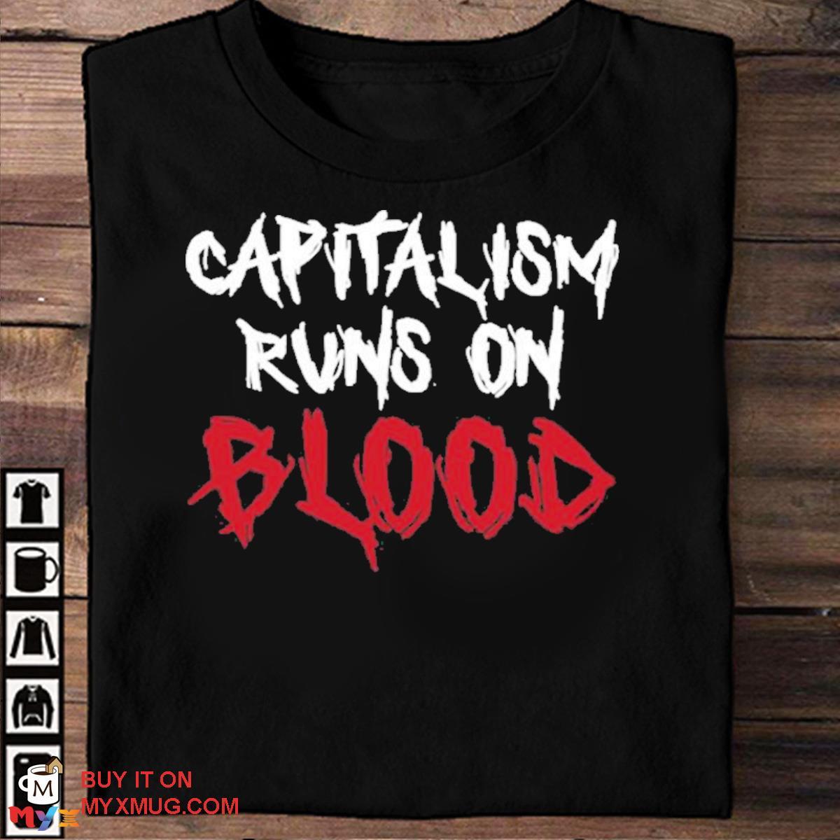 Capitalism runs on blood war is racket left flank vets merch capitalism runs on blood shirt