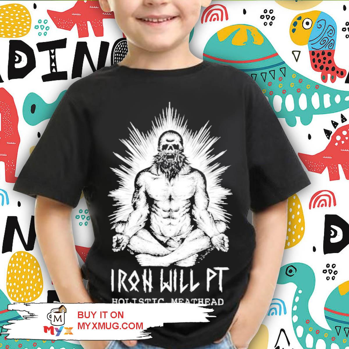 Iron will pt holistic meathead s kid shirt
