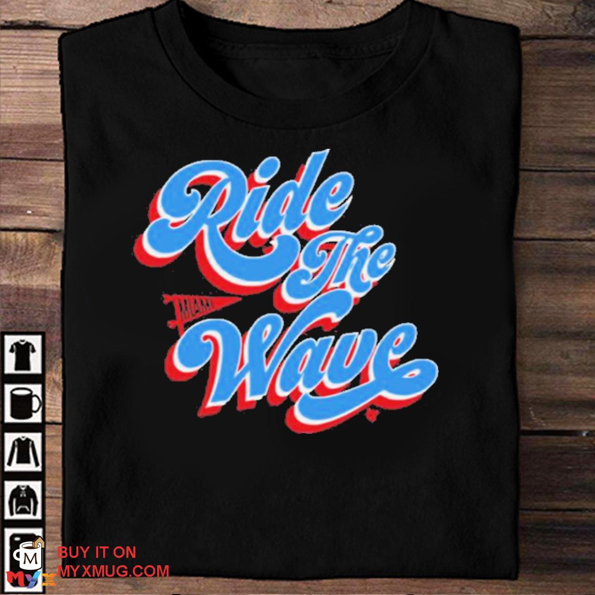 Top ride the wave breakingt shirt